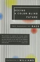 Seeing a color-blind future the paradox of race ; the 1997 Reith lectures