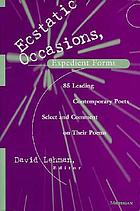Ecstatic occasions, expedient forms : 65 leading contemporary poets select and comment on their poems