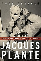 Jacques Plante : l'homme qui a changé la face du hockey