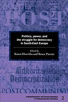 Politics, power, and the struggle for democracy in South-East Europe