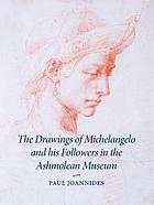 The drawings of Michelangelo and his followers in the Ashmolean Museum