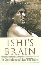 "Ishi's brain : in search of America's last ""wild"" Indian"