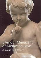 L'Amour menaçant or menacing love : a statue by Falconet