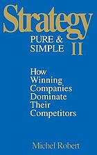 Strategy pure and simple II : how winning companies dominate their competitors