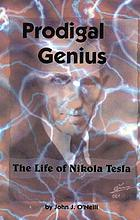 Prodigal genius : the life of Nikola Tesla