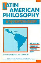 Latin American philosophy in the twentieth century : man, values, and the search for philosophical identity