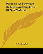 Darkness and daylight or, Lights and shadows of New York life ; a pictorial record of personal experiences by day and night in the great metropolis