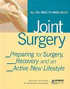All you need to know about joint surgery : preparing for surgery, recovery and an active new lifestyle