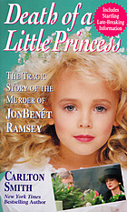 Death of a little princess : the tragic story of the murder of JonBenét Ramsey