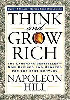 Think and grow rich : the landmark bestseller -- now revised and updated for the 21st century
