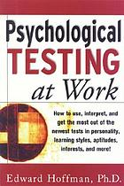 Psychological testing at work how to use, interpret, and get the most out of the newest tests in personality, learning style, aptitudes, interests, and more!