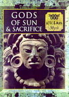 Gods of sun and sacrifice : Aztec & Maya myth