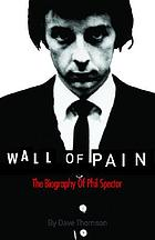 Wall of pain : the biography of Phil Spector