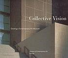 Collective vision : creating a contemporary art museum