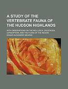 A study of the vertebrate fauna of the Hudson Highlands : with observations on the Mollusca, Crustacea, Lepidoptera, and the flora of the region