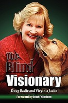 The blind visionary : practical lessons for meeting challenges on the way to a more fulfilling life and career