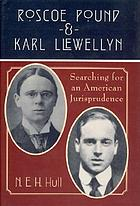 Roscoe Pound and Karl Llewellyn : searching for an American jurisprudence