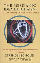 The Messianic idea in Judaism : and other essays on Jewish spirituality