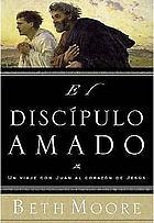 El discípulo amado : un viaje con Juan al corazón de Jesus
