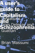 A user's guide to capitalism and schizophrenia : deviations from Deleuze and Guattari