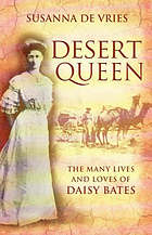 Desert queen : the many lives and loves of Daisy Bates