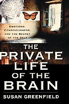 The private life of the brain : emotions, consciousness, and the secret of the self