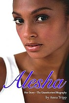 Alesha Dixon : her story : the unauthorized biography