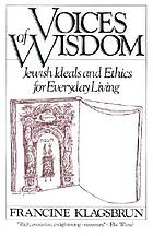 Voices of wisdom : Jewish ideals and ethics for everyday living