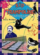 The kid who invented the trampoline : more surprising stories about inventions