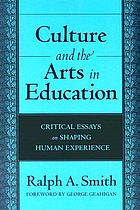 Culture and the arts in education : critical essays on shaping human experience
