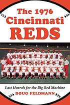 The 1976 Cincinnati Reds last hurrah for the big red machine