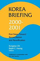 Korea briefing : 2000-2001 : first steps toward reconciliation and reunification