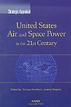 Strategic appraisal : United States air and space power in the 21st century