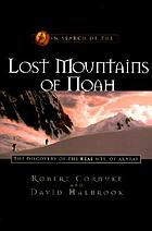 In search of the lost mountains of Noah : the discovery of the real Mts. of Ararat