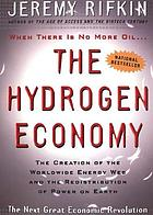 The hydrogen economy : the creation of the worldwide energy web and the redistribution of power on earth