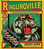 Ringlingville USA : the stupendous story of seven siblings and their stunning circus success