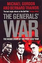 The generals' war : the inside story of the first Gulf War