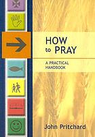 How to pray : a practical handbook