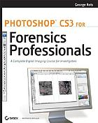 Photoshop CS3 for forensics professionals a complete digital imaging course for investigatorsPhotoshop for forensics professionals : a complete digital imaging course for investigators