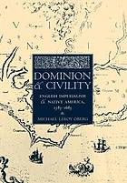 Dominion and civility : English imperialism and Native America, 1585-1685