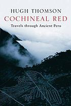 Cochineal Red : travels through ancient Peru