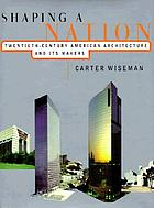 Shaping a nation : twentieth-century American architecture and its makers