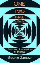 One, two, three ... infinity; facts & speculations of science