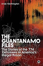 The Guantánamo files the stories of the 774 detainees in America's illegal prison