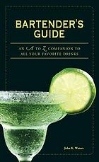 Bartender's guide : an A to Z companion to all your favorite drinks