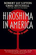 Hiroshima in America : fifty years of denial