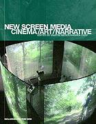 New screen media : cinema/art/narrative