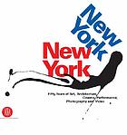 New York, New York : fifty years of art, architecture, cinema, performance, photography and video