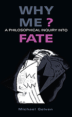 Why me? : a philosophical inquiry into fate