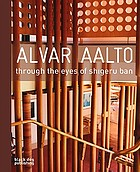 Alvar Aalto : through the eyes of Shigeru Ban